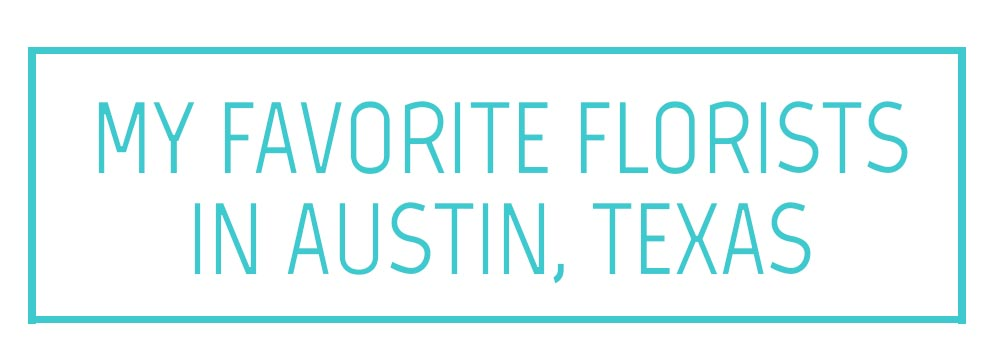 My Favorite Austin Florists